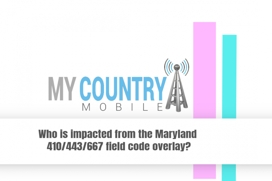 Who is impacted from the Maryland 410/443/667 field code overlay? - My Country Mobile