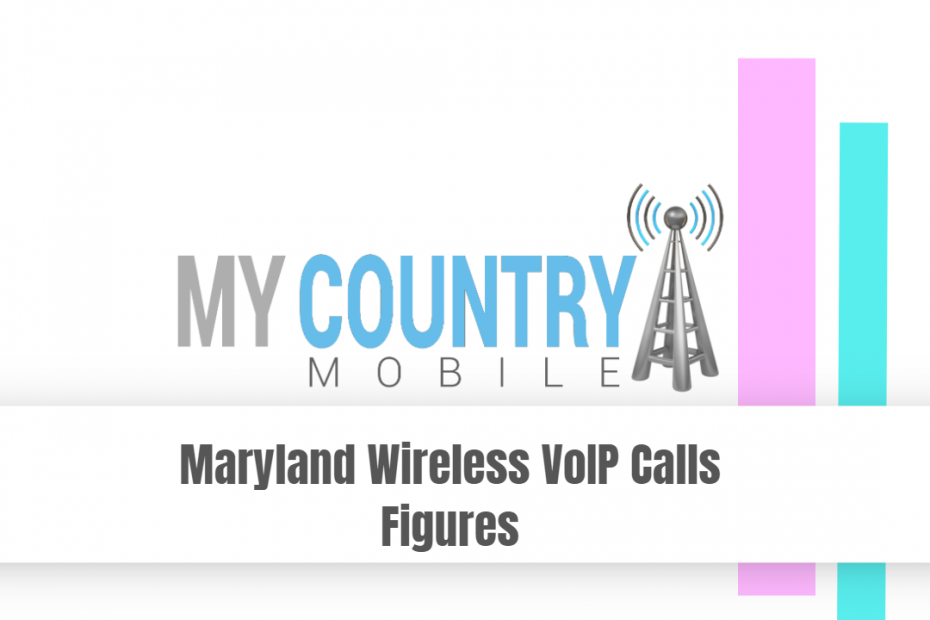 Maryland Wireless VoIP Calls Figures - My Country Mobile