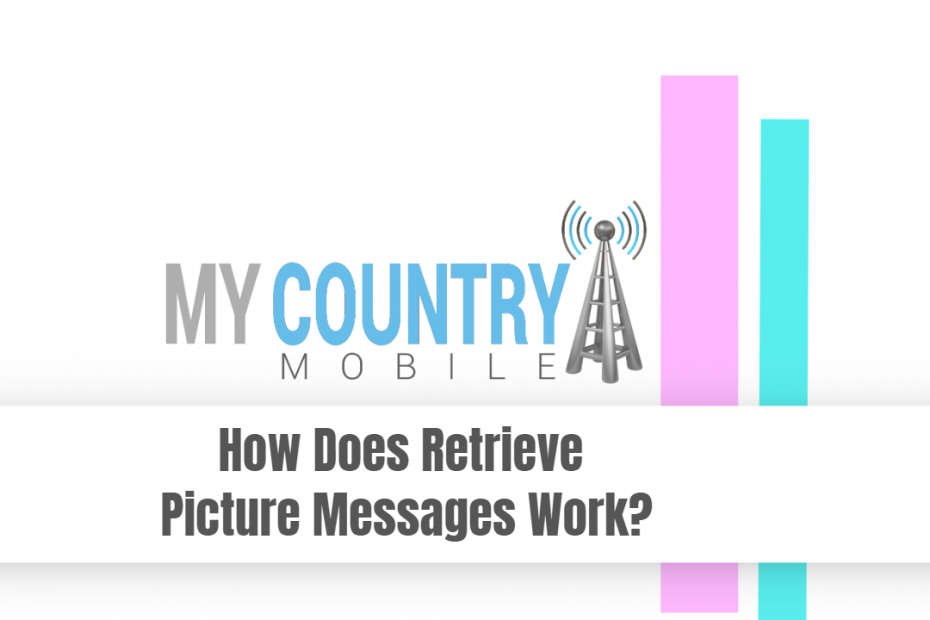 How Does Retrieve Picture Messages Work ? - My Country Mobile
