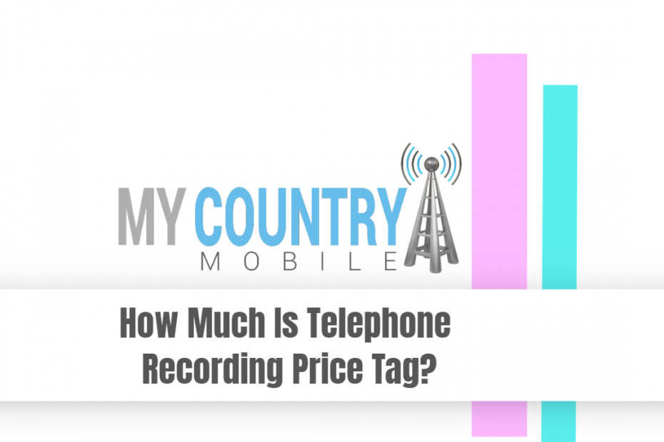 How Much Is Telephone Recording Price Tag? - My Country Mobile