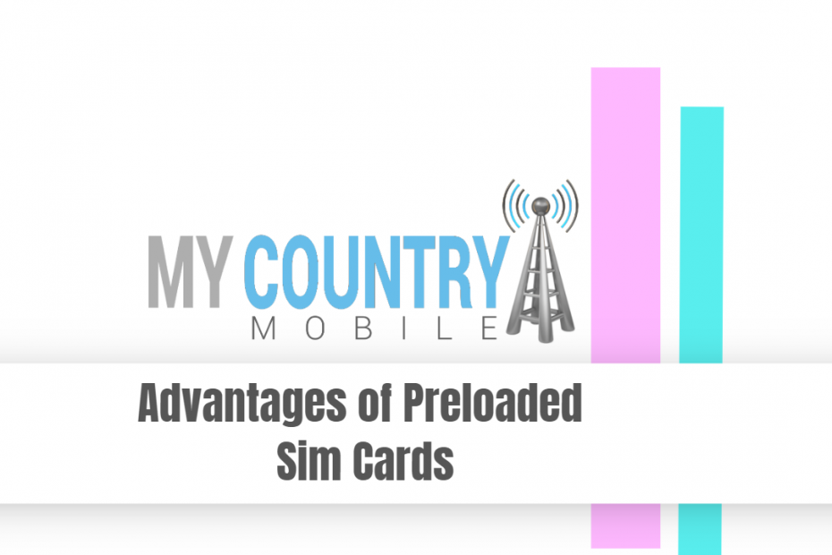 Advantages of Preloaded Sim Cards - My Country Mobile