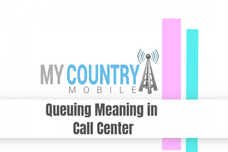 Queuing Meaning in Call Center - My Country Mobile