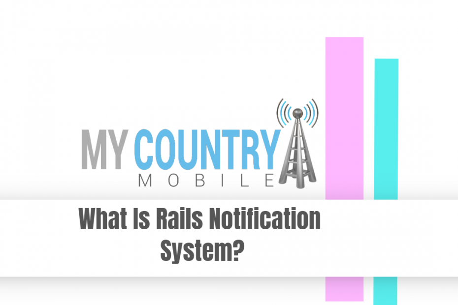 What Is Rails Notification System? - My Country Mobile