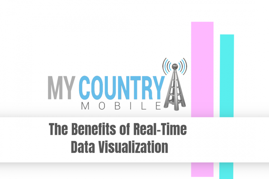 The Benefits of Real Time Data Visualization - My Country Mobile