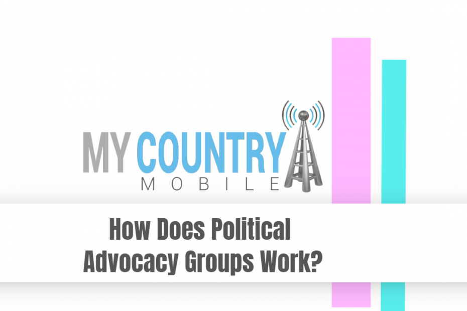 How Does Political Advocacy Groups Work? - My Country Mobile