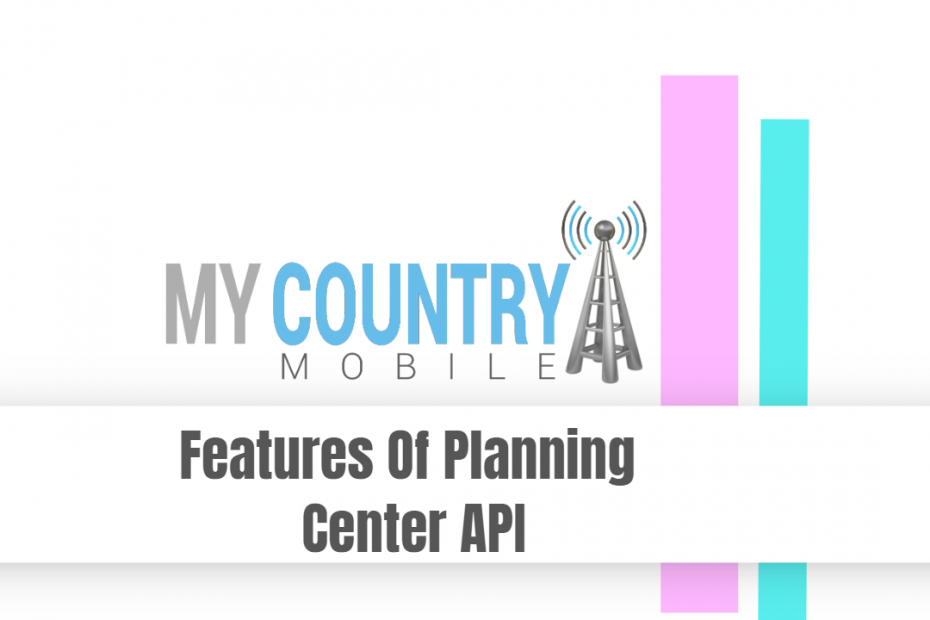 Features Of Planning Center API - My Country Mobile
