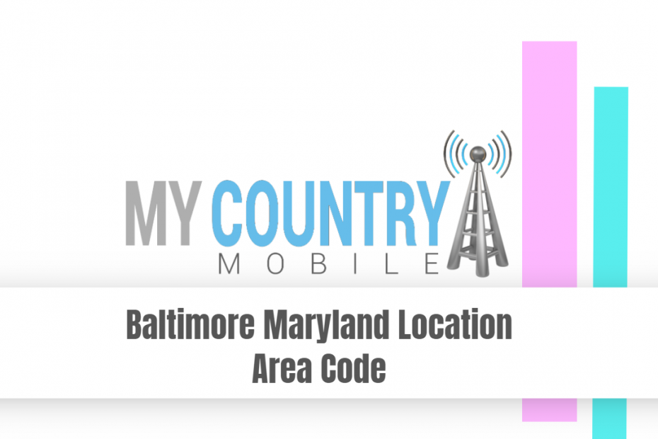 Baltimore Maryland Location Area Code - My Country Mobile