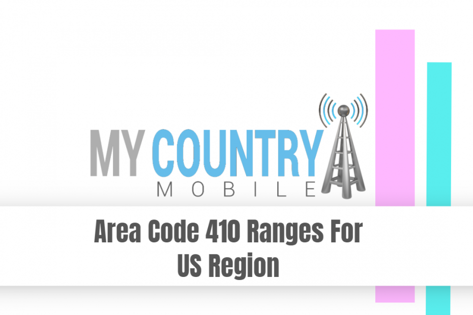 Area Code 410 Ranges For US Region - My Country Mobile