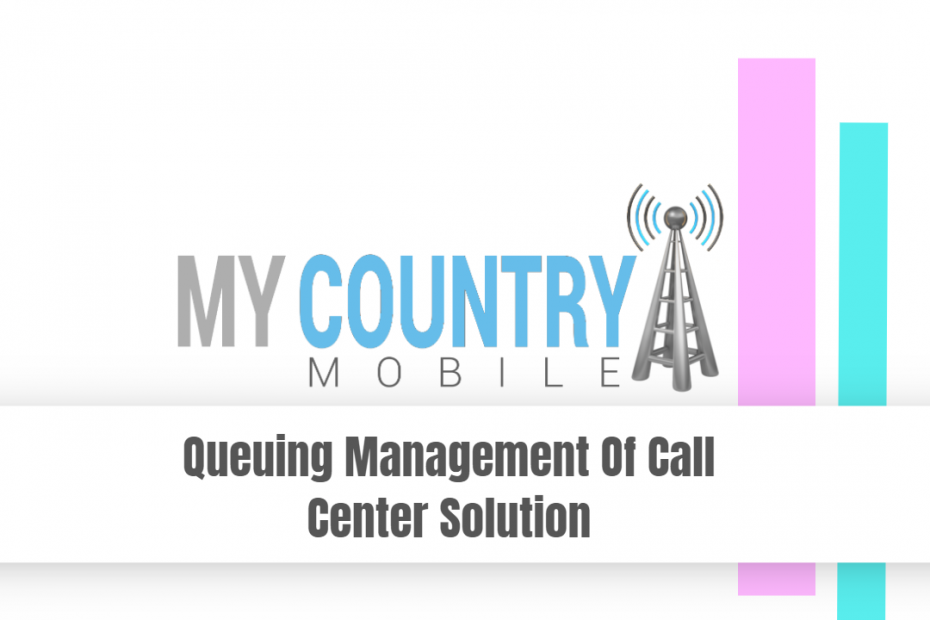 Queuing Management Of Call Center Solution - My Country Mobile