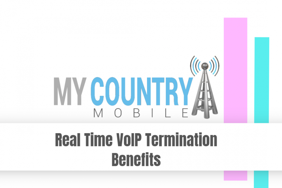 Real Time VoIP Termination Benefits - My Country Mobile