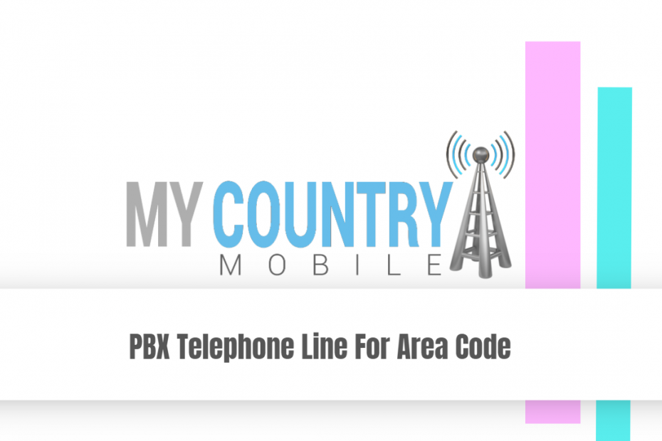 PBX Telephone Line For Area Code - My Country Mobile