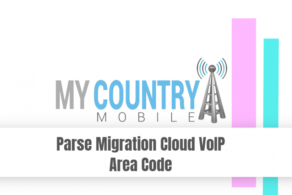 Parse Migration Cloud VoIP Area Code - My Country Mobile