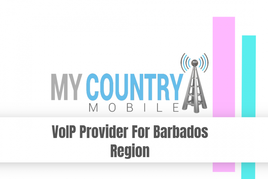 VoIP Provider For Barbados Region - My Country Mobile